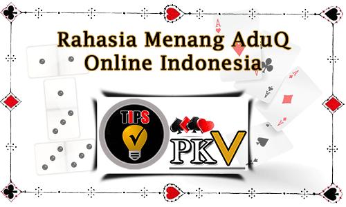 Rahasia Menang AduQ Online Indonesia